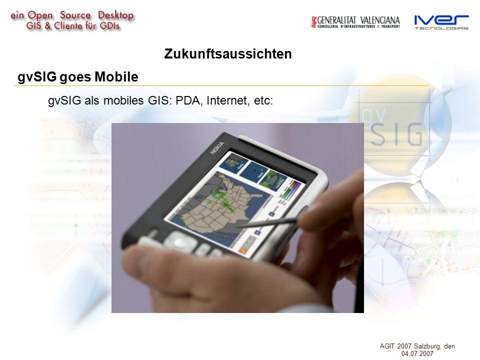 gvSIG goes Mobile Zukunftsaussichten gvSIG als mobiles GIS: PDA, Internet, etc: AGIT 2007 Salzburg, den 04.07.2007