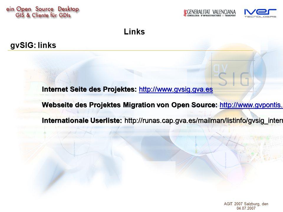 gvSIG: links Links Internet Seite des Projektes: http://www.gvsig.gva.es http://www.gvsig.gva.es Webseite des Projektes Migration von Open Source: http://www.gvpontis.gva.es http://www.gvpontis.gva.es Internationale Userliste: http://runas.cap.gva.es/mailman/listinfo/gvsig_internacional AGIT 2007 Salzburg, den 04.07.2007