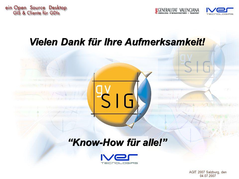 Know-How für alle! Vielen Dank für Ihre Aufmerksamkeit! AGIT 2007 Salzburg, den 04.07.2007