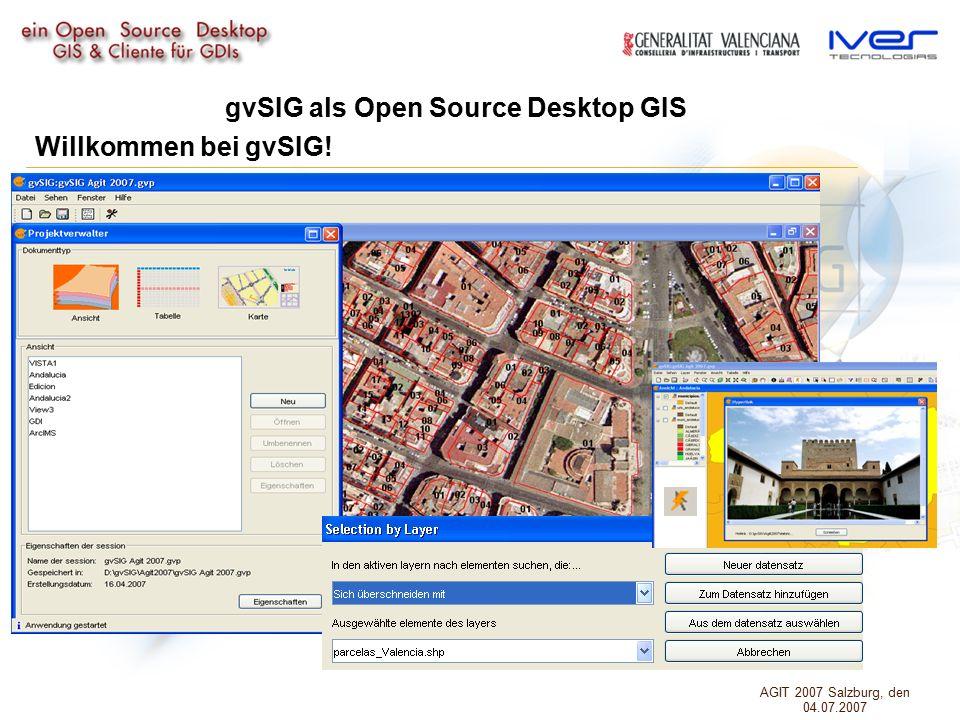 gvSIG als Open Source Desktop GIS Willkommen bei gvSIG! AGIT 2007 Salzburg, den 04.07.2007
