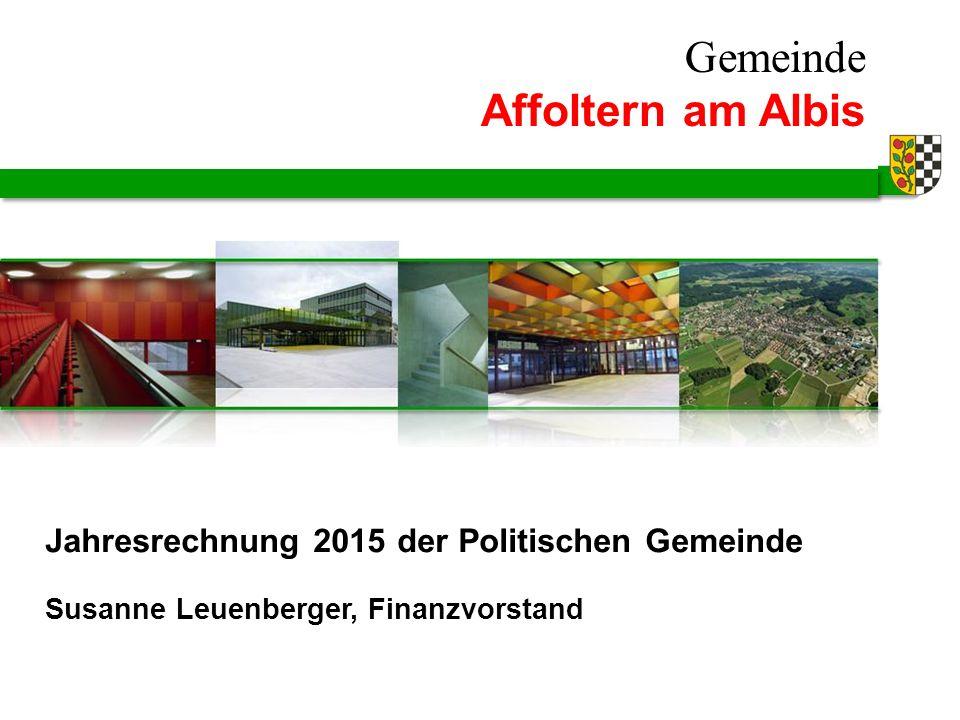 Gemeinde Affoltern am Albis Susanne Leuenberger, Finanzvorstand Jahresrechnung 2015 der Politischen Gemeinde