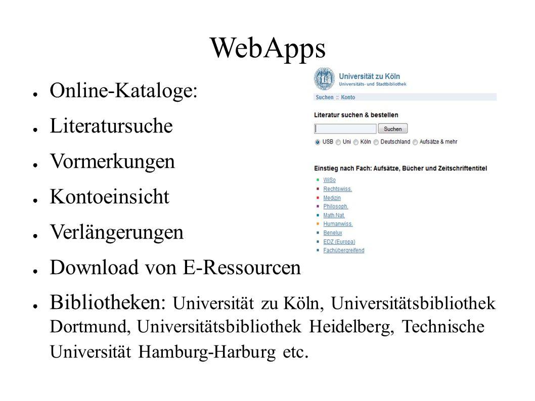 WebApps ● Online-Kataloge: ● Literatursuche ● Vormerkungen ● Kontoeinsicht ● Verlängerungen ● Download von E-Ressourcen ● Bibliotheken: Universität zu Köln, Universitätsbibliothek Dortmund, Universitätsbibliothek Heidelberg, Technische Universität Hamburg-Harburg etc.