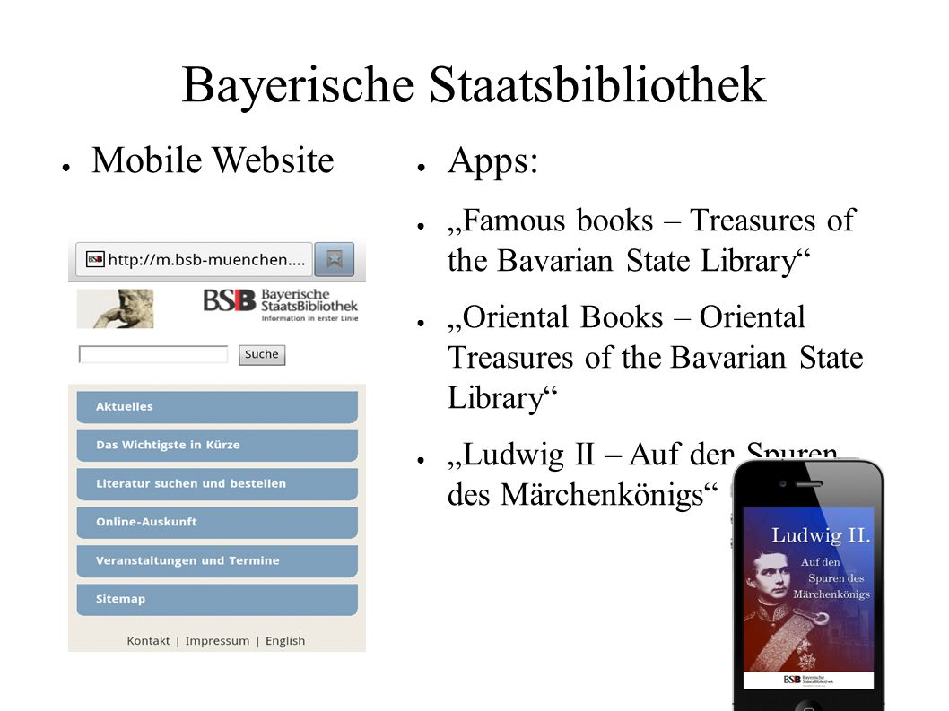 "Bayerische Staatsbibliothek ● Mobile Website ● Apps: ● ""Famous books – Treasures of the Bavarian State Library"" ● ""Oriental Books – Oriental Treasures"