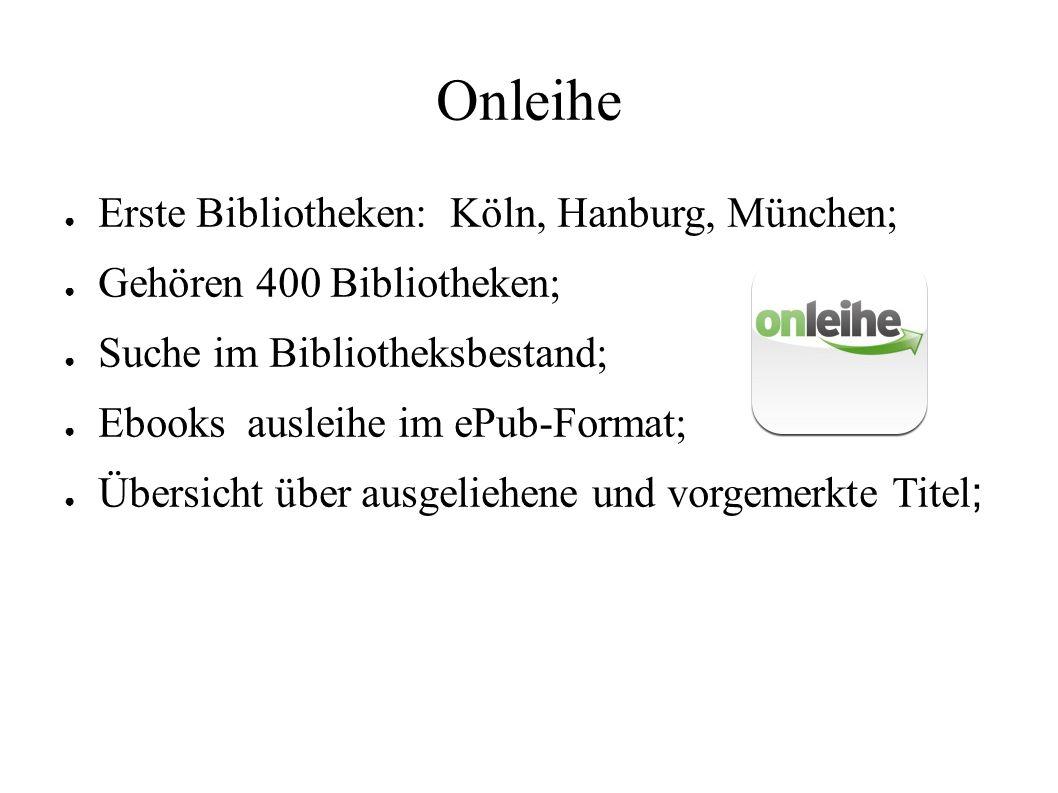 Onleihe ● Erste Bibliotheken: Köln, Hanburg, München; ● Gehören 400 Bibliotheken; ● Suche im Bibliotheksbestand; ● Ebooks ausleihe im ePub-Format; ● Übersicht über ausgeliehene und vorgemerkte Titel ;