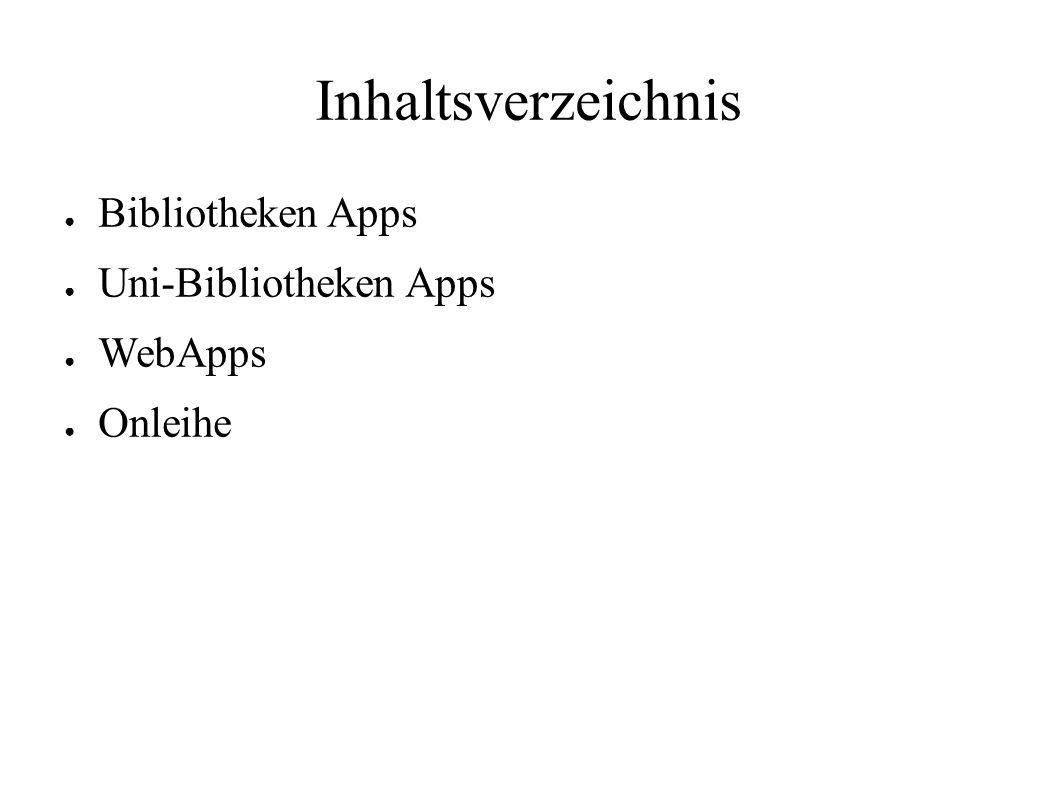Inhaltsverzeichnis ● Bibliotheken Apps ● Uni-Bibliotheken Apps ● WebApps ● Onleihe