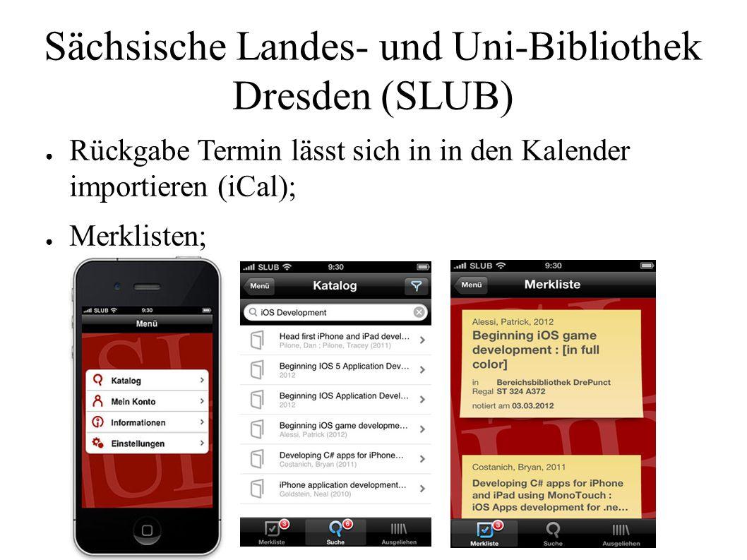 Sächsische Landes- und Uni-Bibliothek Dresden (SLUB) ● Rückgabe Termin lässt sich in in den Kalender importieren (iCal); ● Merklisten;