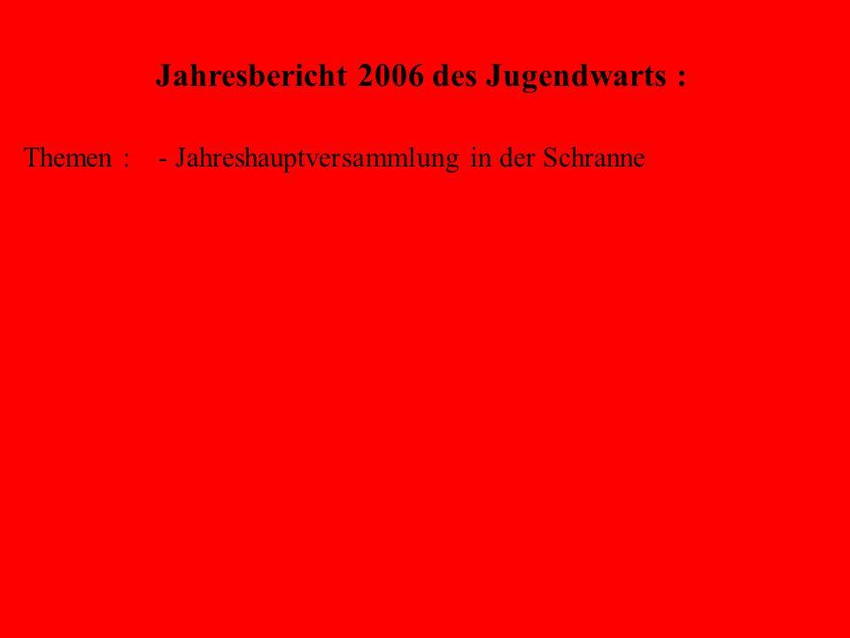 Jahresbericht 2006 des Jugendwarts : Themen : - Jahreshauptversammlung in der Schranne