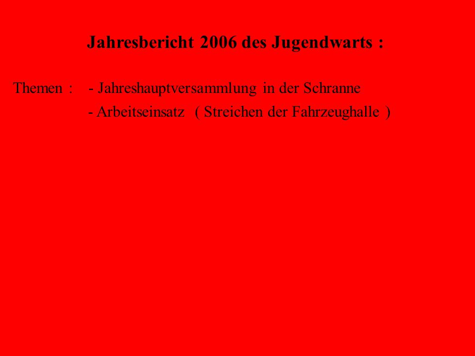 Jahresbericht des Jugendwarts : Themen : - Jahreshauptversammlung in der Schranne - Arbeitseinsatz ( Streichen der Fahrzeughalle ) - Umwelttag - Floriansfest - Jugendflamme Stufe I - Ferienprogramm - US Feuerwehr Katterbach
