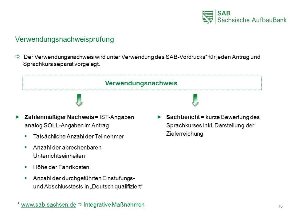 Verwendungsnachweisprüfung  Der Verwendungsnachweis wird unter Verwendung des SAB-Vordrucks* für jeden Antrag und Sprachkurs separat vorgelegt.