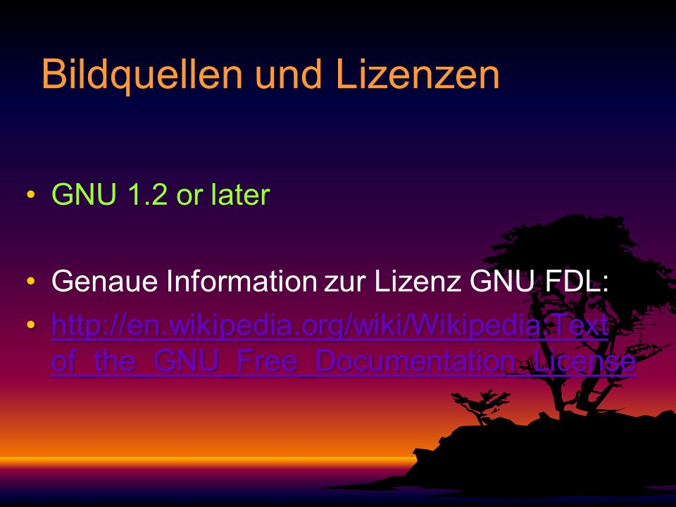 Bildquellen und Lizenzen GNU 1.2 or later Genaue Information zur Lizenz GNU FDL:   of_the_GNU_Free_Documentation_Licensehttp://en.wikipedia.org/wiki/Wikipedia:Text of_the_GNU_Free_Documentation_Licensehttp://en.wikipedia.org/wiki/Wikipedia:Text of_the_GNU_Free_Documentation_Licensehttp://en.wikipedia.org/wiki/Wikipedia:Text of_the_GNU_Free_Documentation_License