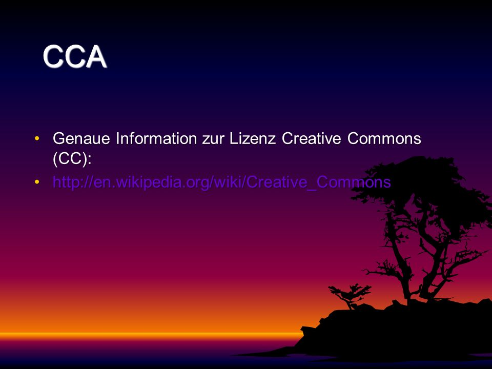 CCA Genaue Information zur Lizenz Creative Commons (CC):Genaue Information zur Lizenz Creative Commons (CC): http://en.wikipedia.org/wiki/Creative_Commonshttp://en.wikipedia.org/wiki/Creative_Commons
