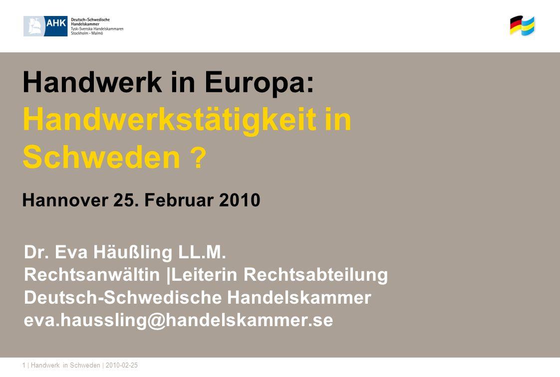 1 | Handwerk in Schweden | 2010-02-25 Handwerk in Europa: Handwerkstätigkeit in Schweden ? Hannover 25. Februar 2010 Dr. Eva Häußling LL.M. Rechtsanwä