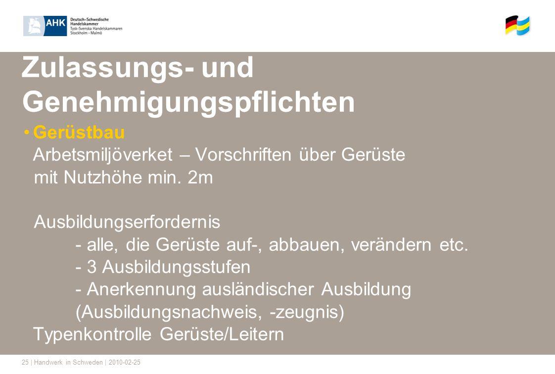 25 | Handwerk in Schweden | 2010-02-25 Zulassungs- und Genehmigungspflichten Gerüstbau Arbetsmiljöverket – Vorschriften über Gerüste mit Nutzhöhe min.