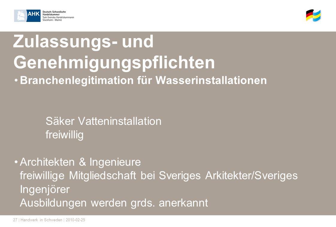 27 | Handwerk in Schweden | 2010-02-25 Zulassungs- und Genehmigungspflichten Branchenlegitimation für Wasserinstallationen Säker Vatteninstallation fr