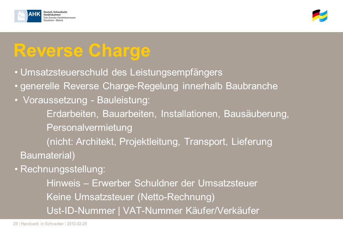 29 | Handwerk in Schweden | 2010-02-25 Reverse Charge Umsatzsteuerschuld des Leistungsempfängers generelle Reverse Charge-Regelung innerhalb Baubranch