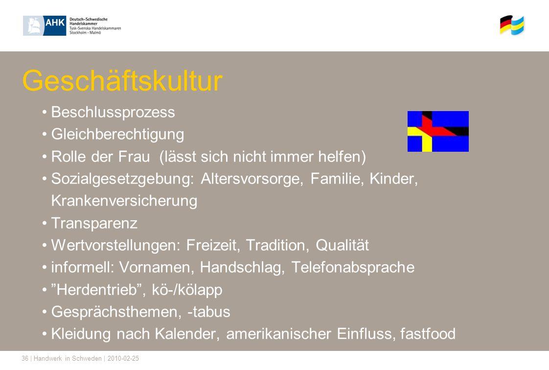 36 | Handwerk in Schweden | 2010-02-25 Geschäftskultur Beschlussprozess Gleichberechtigung Rolle der Frau (lässt sich nicht immer helfen) Sozialgesetz