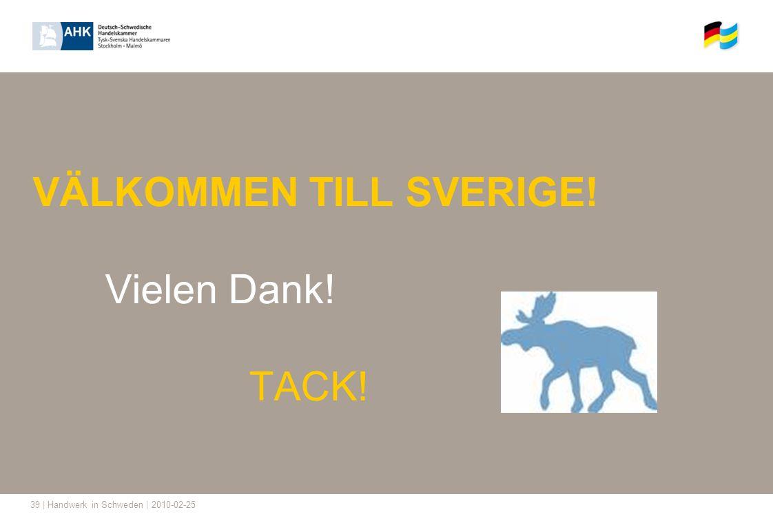 39 | Handwerk in Schweden | 2010-02-25 VÄLKOMMEN TILL SVERIGE! Vielen Dank! TACK!