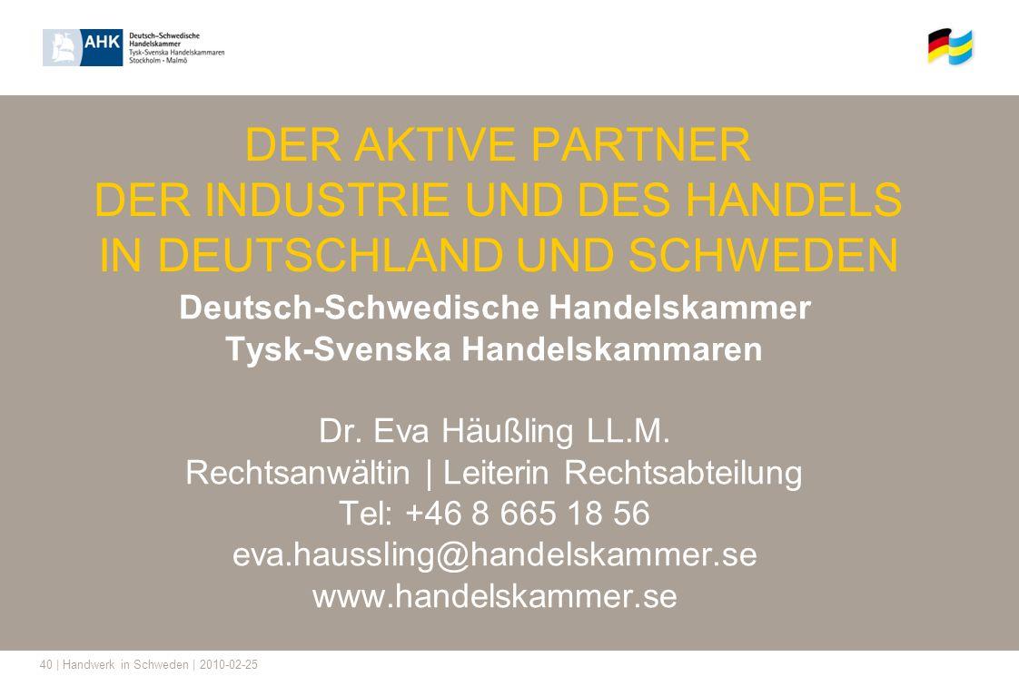 40 | Handwerk in Schweden | 2010-02-25 DER AKTIVE PARTNER DER INDUSTRIE UND DES HANDELS IN DEUTSCHLAND UND SCHWEDEN Deutsch-Schwedische Handelskammer