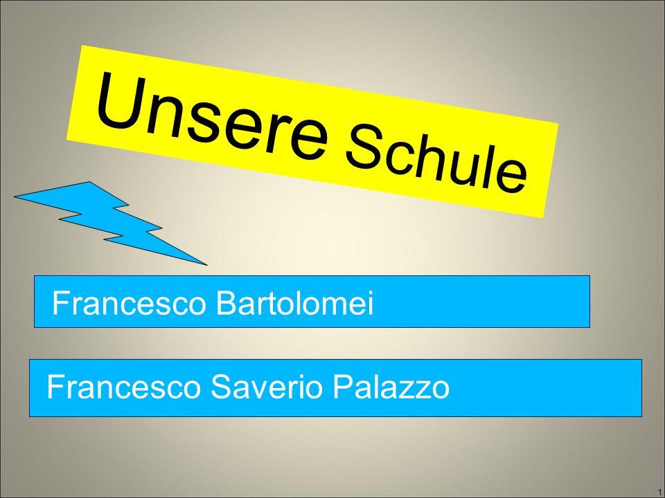 Unsere Schule 1 Francesco Bartolomei Francesco Saverio Palazzo
