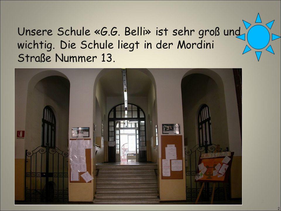 2 2 Unsere Schule «G.G. Belli» ist sehr groß und wichtig.
