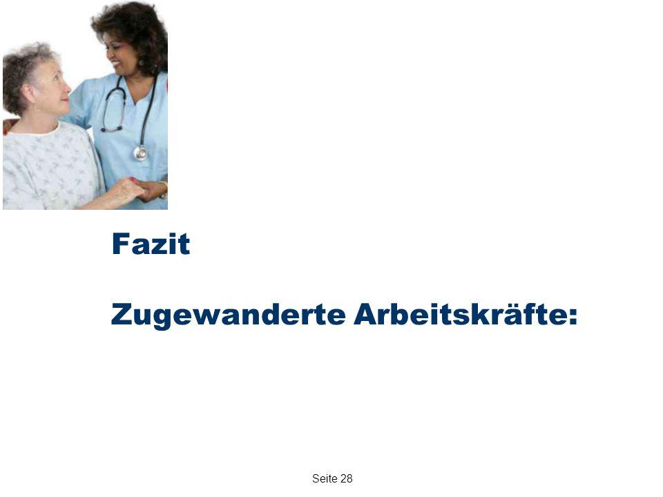 Seite 28 Fazit Zugewanderte Arbeitskräfte: Ohne sie ginge es im Bereich Gesundheit und Pflege kaum !