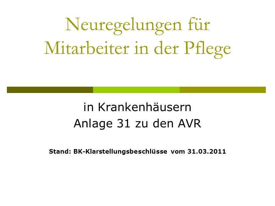 Neuregelungen für Mitarbeiter in der Pflege in Krankenhäusern Anlage 31 zu den AVR Stand: BK-Klarstellungsbeschlüsse vom 31.03.2011
