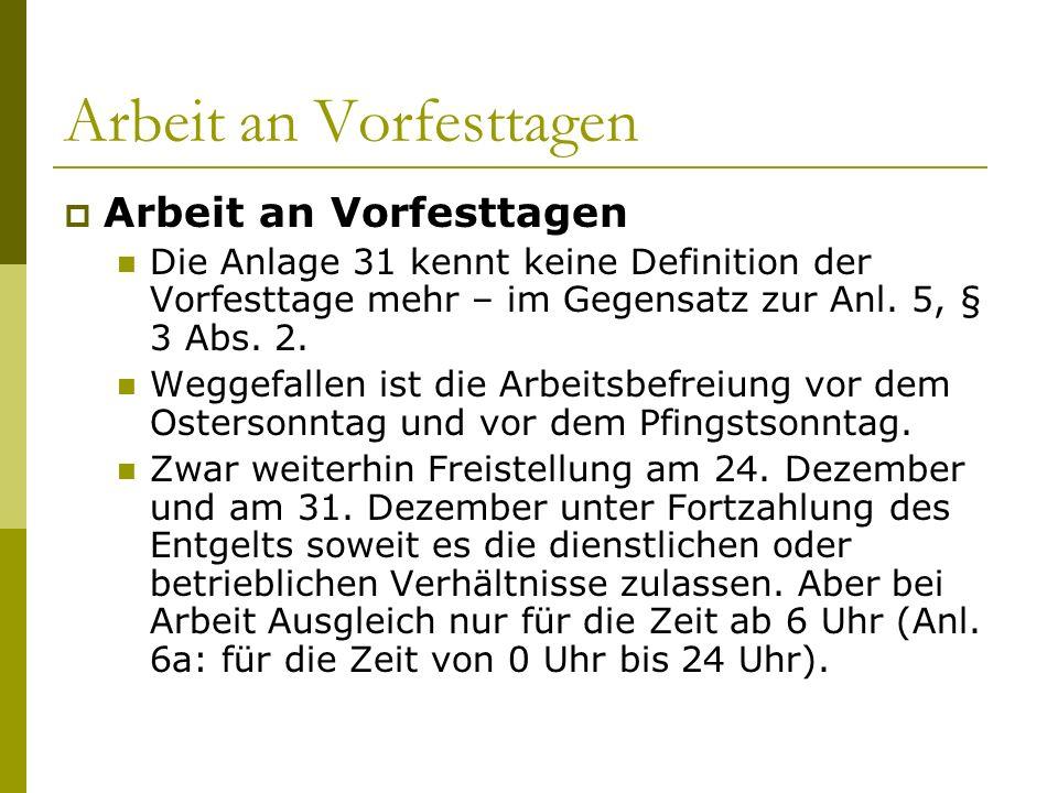 Arbeit an Vorfesttagen  Arbeit an Vorfesttagen Die Anlage 31 kennt keine Definition der Vorfesttage mehr – im Gegensatz zur Anl. 5, § 3 Abs. 2. Wegge