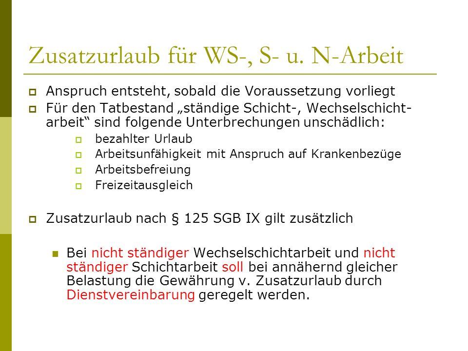 """Zusatzurlaub für WS-, S- u. N-Arbeit  Anspruch entsteht, sobald die Voraussetzung vorliegt  Für den Tatbestand """"ständige Schicht-, Wechselschicht- a"""