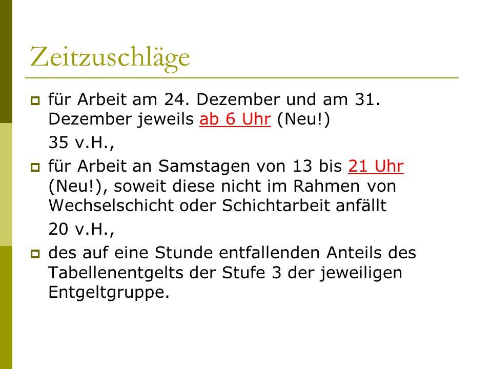 Zeitzuschläge  für Arbeit am 24. Dezember und am 31. Dezember jeweils ab 6 Uhr (Neu!) 35 v.H.,  für Arbeit an Samstagen von 13 bis 21 Uhr (Neu!), so