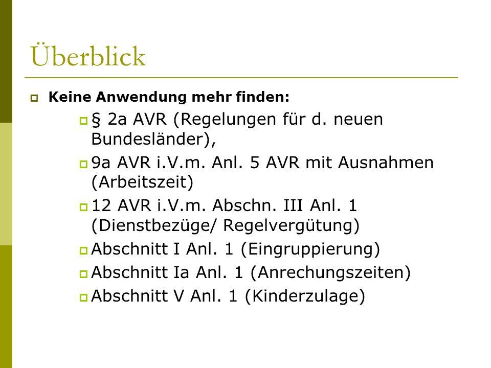 Überblick  Keine Anwendung mehr finden:  § 2a AVR (Regelungen für d. neuen Bundesländer),  9a AVR i.V.m. Anl. 5 AVR mit Ausnahmen (Arbeitszeit)  1