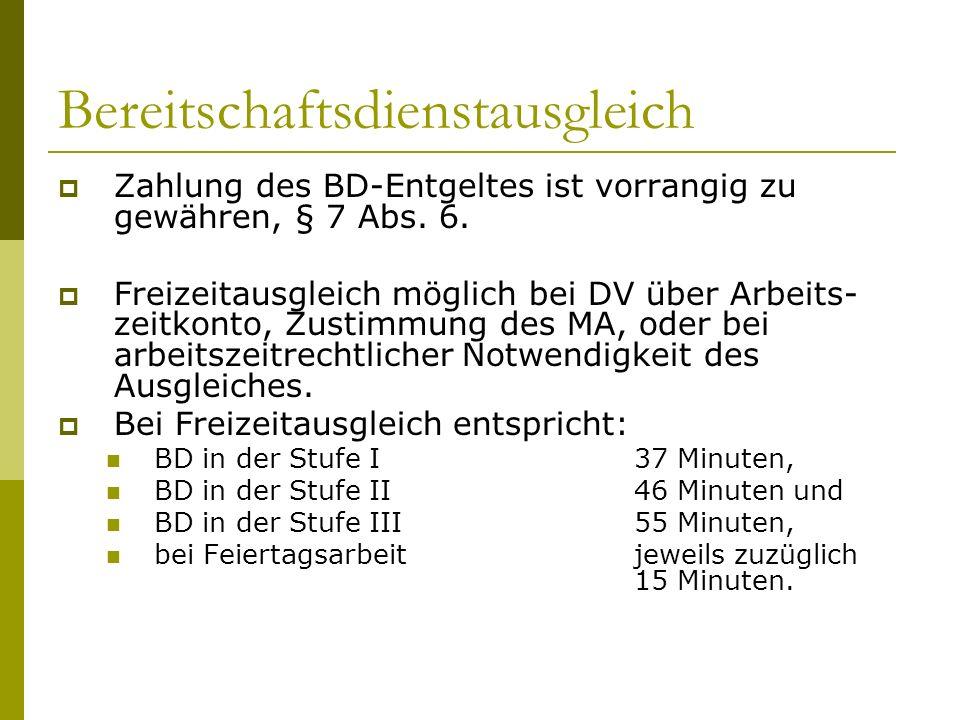 Bereitschaftsdienstausgleich  Zahlung des BD-Entgeltes ist vorrangig zu gewähren, § 7 Abs. 6.  Freizeitausgleich möglich bei DV über Arbeits- zeitko