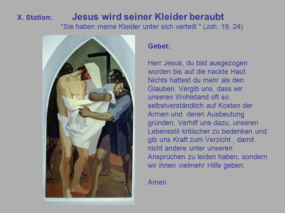 X. Station: Jesus wird seiner Kleider beraubt Sie haben meine Kleider unter sich verteilt (Joh.