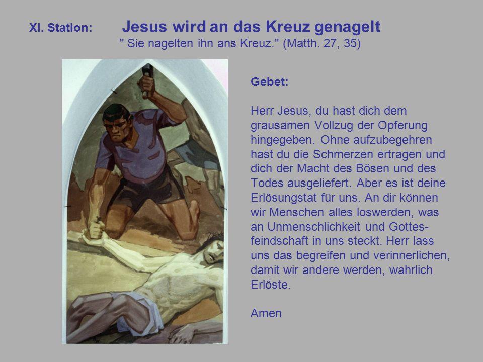 XI. Station: Jesus wird an das Kreuz genagelt Sie nagelten ihn ans Kreuz. (Matth.