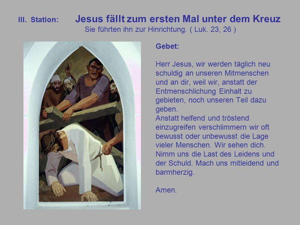 III. Station: Jesus fällt zum ersten Mal unter dem Kreuz Sie führten ihn zur Hinrichtung.