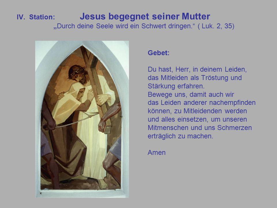 """IV. Station: Jesus begegnet seiner Mutter """"Durch deine Seele wird ein Schwert dringen. ( Luk."""