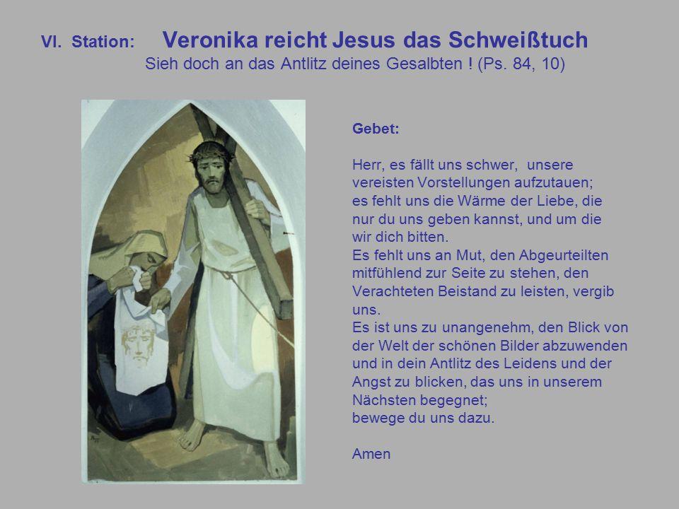 VI. Station: Veronika reicht Jesus das Schweißtuch Sieh doch an das Antlitz deines Gesalbten .