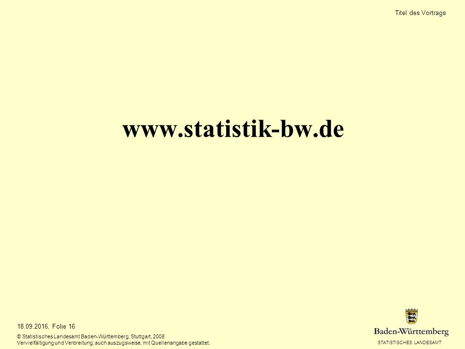 STATISTISCHES LANDESAMT 18.09.2016, Folie 16 © Statistisches Landesamt Baden-Württemberg, Stuttgart, 2008 Vervielfältigung und Verbreitung, auch auszugsweise, mit Quellenangabe gestattet.