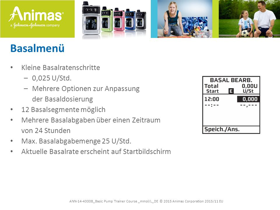 ANN-14-4300B_Basic Pump Trainer Course _mmol/L_DE © 2015 Animas Corporation 2015/11 EU Basalmenü Kleine Basalratenschritte –0,025 U/Std.