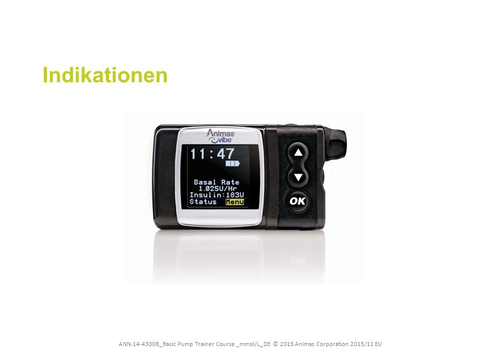 ANN-14-4300B_Basic Pump Trainer Course _mmol/L_DE © 2015 Animas Corporation 2015/11 EU Indikationen