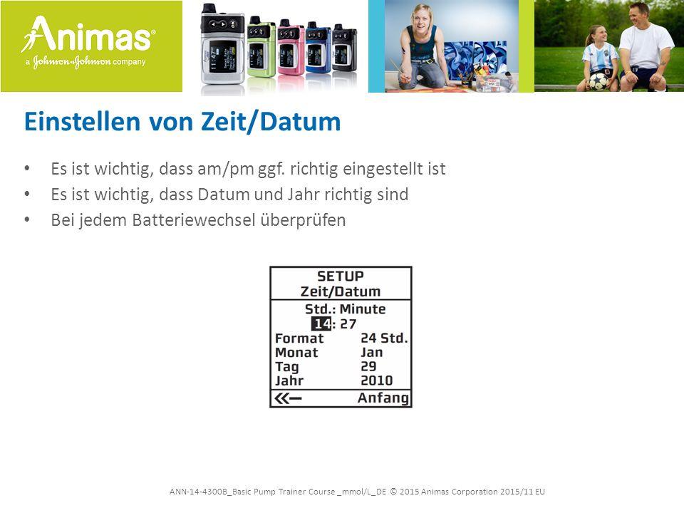 ANN-14-4300B_Basic Pump Trainer Course _mmol/L_DE © 2015 Animas Corporation 2015/11 EU Einstellen von Zeit/Datum Es ist wichtig, dass am/pm ggf.