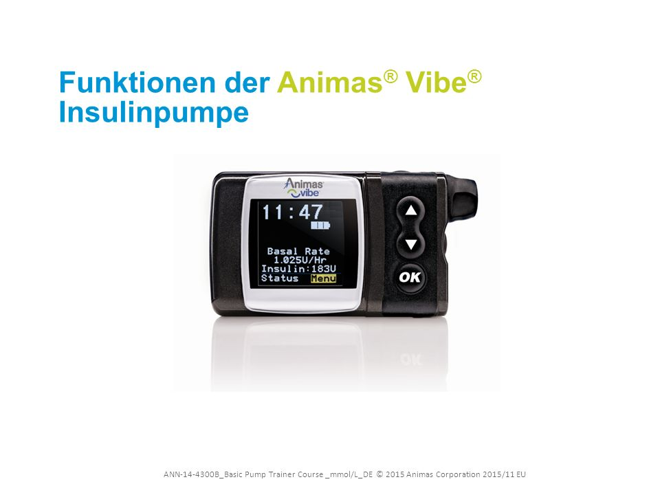 ANN-14-4300B_Basic Pump Trainer Course _mmol/L_DE © 2015 Animas Corporation 2015/11 EU Funktionen der Animas ® Vibe ® Insulinpumpe