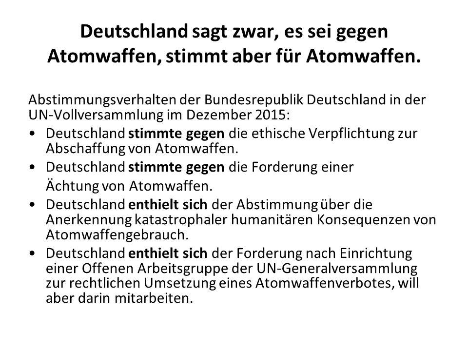 Deutschland sagt zwar, es sei gegen Atomwaffen, stimmt aber für Atomwaffen.