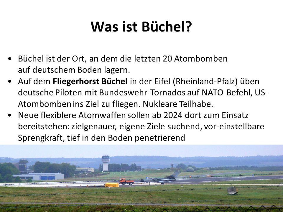 Was ist Büchel. Büchel ist der Ort, an dem die letzten 20 Atombomben auf deutschem Boden lagern.