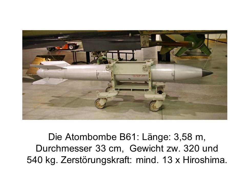 Die Atombombe B61: Länge: 3,58 m, Durchmesser 33 cm, Gewicht zw.