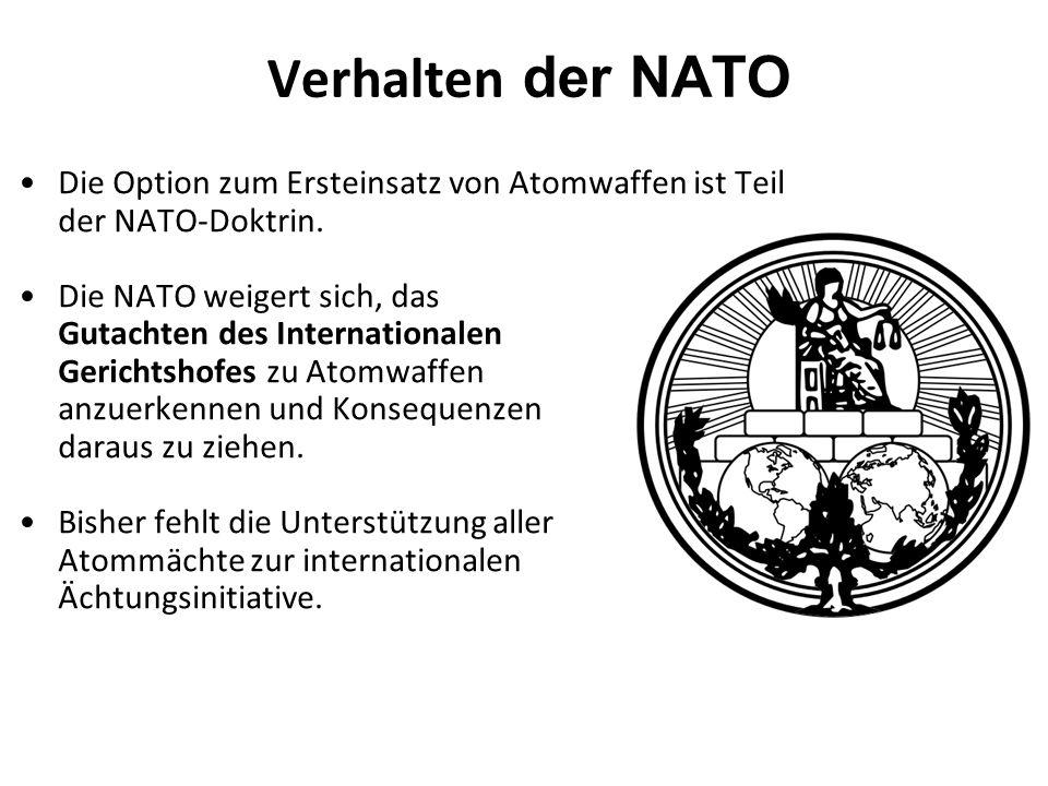 Verhalten der NATO Die Option zum Ersteinsatz von Atomwaffen ist Teil der NATO-Doktrin.