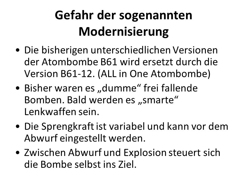 Gefahr der sogenannten Modernisierung Die bisherigen unterschiedlichen Versionen der Atombombe B61 wird ersetzt durch die Version B61-12.