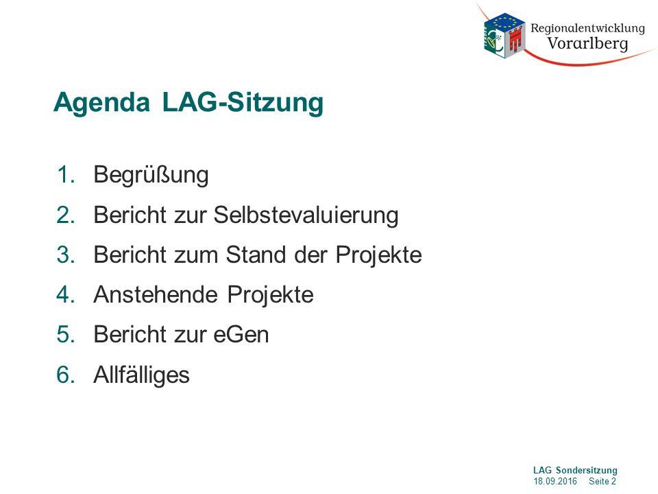 Agenda LAG-Sitzung 1.Begrüßung 2.Bericht zur Selbstevaluierung 3.Bericht zum Stand der Projekte 4.Anstehende Projekte 5.Bericht zur eGen 6.Allfälliges LAG Sondersitzung 18.09.2016 Seite 2