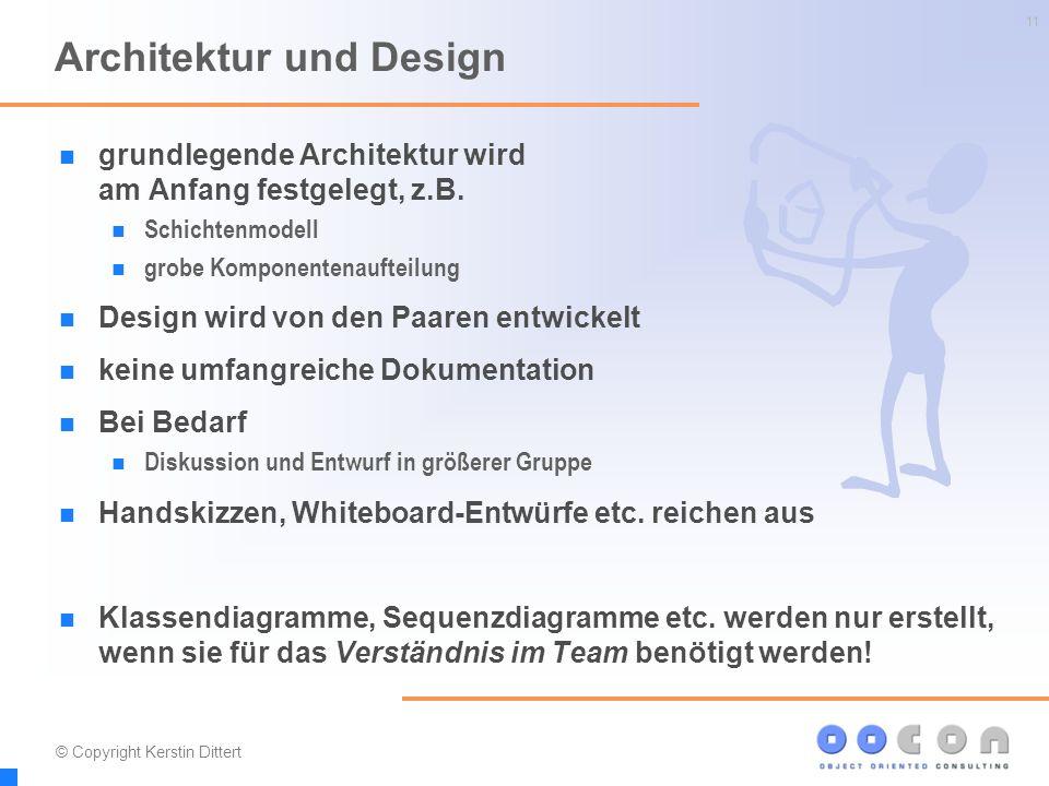 11 Architektur und Design grundlegende Architektur wird am Anfang festgelegt, z.B. Schichtenmodell grobe Komponentenaufteilung Design wird von den Paa