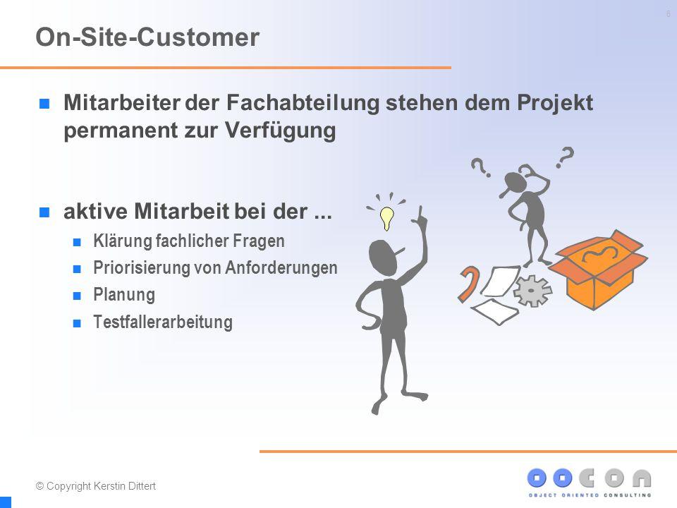 6 On-Site-Customer Mitarbeiter der Fachabteilung stehen dem Projekt permanent zur Verfügung aktive Mitarbeit bei der... Klärung fachlicher Fragen Prio