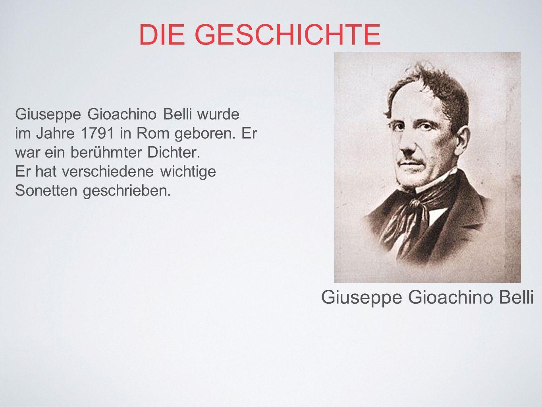 DIE GESCHICHTE Giuseppe Gioachino Belli wurde im Jahre 1791 in Rom geboren.